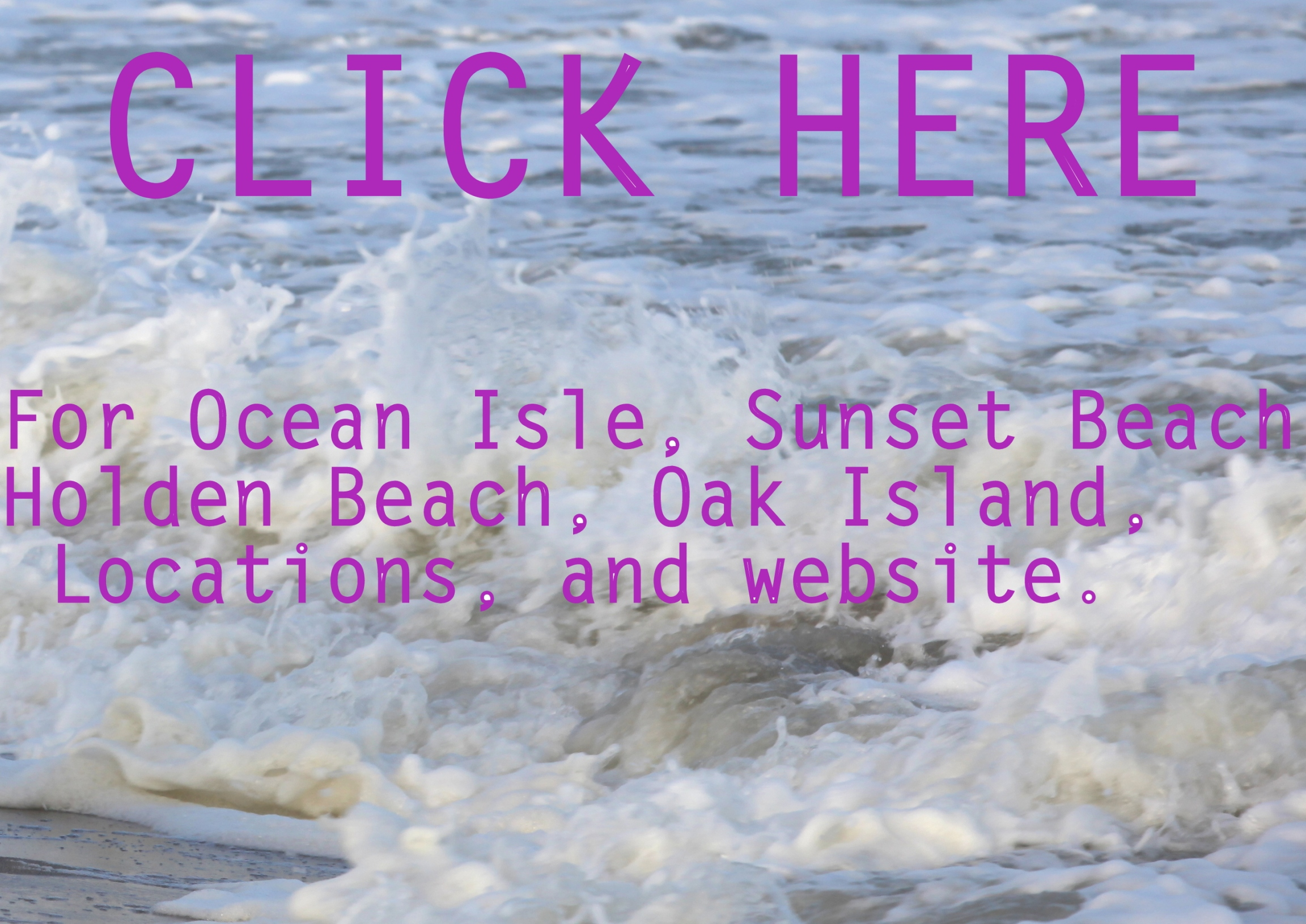 Click here for the Sunset Beach Ocean Isle location